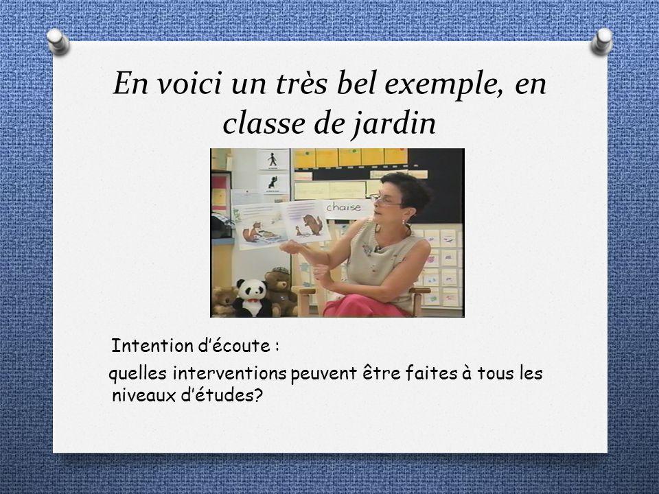 En voici un très bel exemple, en classe de jardin Intention découte : quelles interventions peuvent être faites à tous les niveaux détudes?