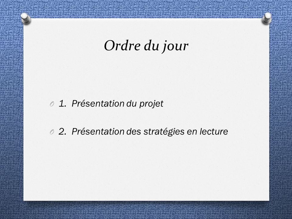 Ordre du jour O 1. Présentation du projet O 2. Présentation des stratégies en lecture