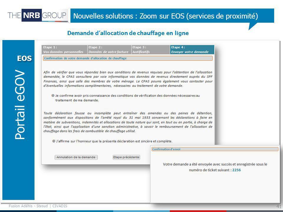 41 Nouvelles solutions : Zoom sur EOS (services de proximité) EOS Portail eGOV Demande dallocation de chauffage en ligne Fusion Adéhis - Stesud | CIVA