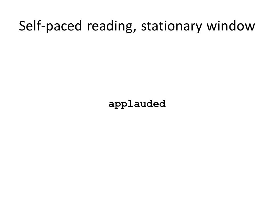 Self-paced reading, stationary window applauded Segui, Hallé, Hemforth, 2008 Psycholinguistique: Compréhension 1