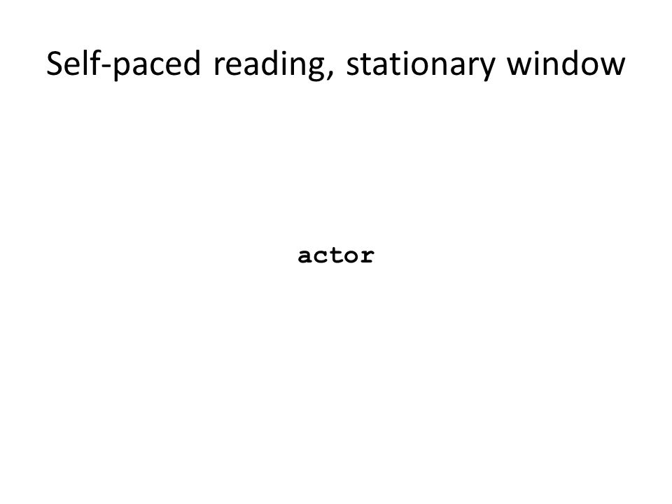 Self-paced reading, stationary window actor Segui, Hallé, Hemforth, 2008 Psycholinguistique: Compréhension 1