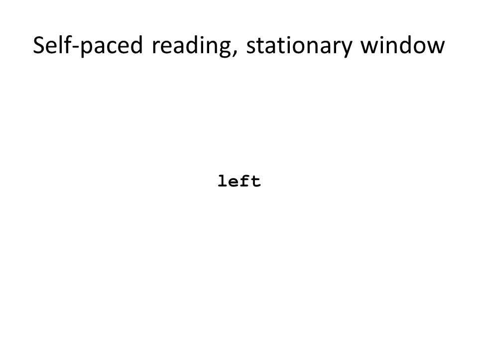 Self-paced reading, stationary window left Segui, Hallé, Hemforth, 2008 Psycholinguistique: Compréhension 1