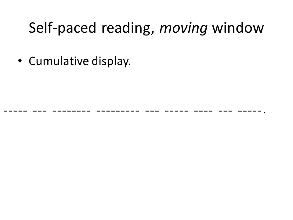Self-paced reading, moving window Cumulative display.