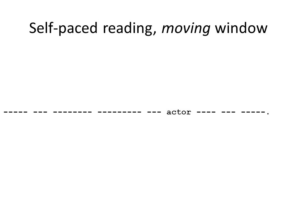 Self-paced reading, moving window ----- --- -------- --------- --- actor ---- --- -----.
