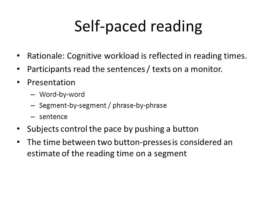 Self-paced reading Rationale: Cognitive workload is reflected in reading times.
