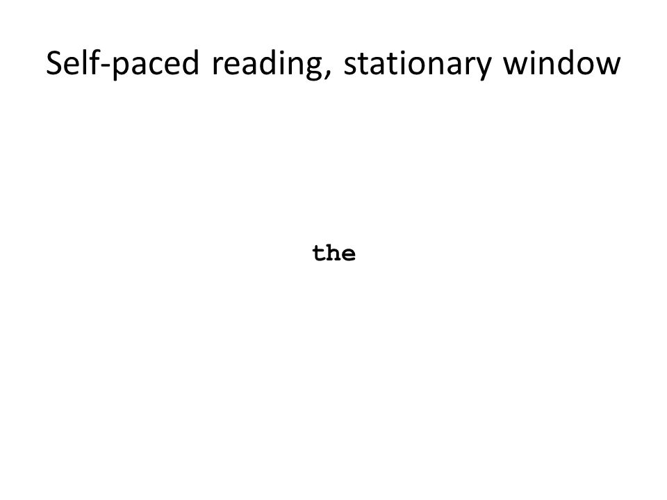 Self-paced reading, stationary window the Segui, Hallé, Hemforth, 2008 Psycholinguistique: Compréhension 1