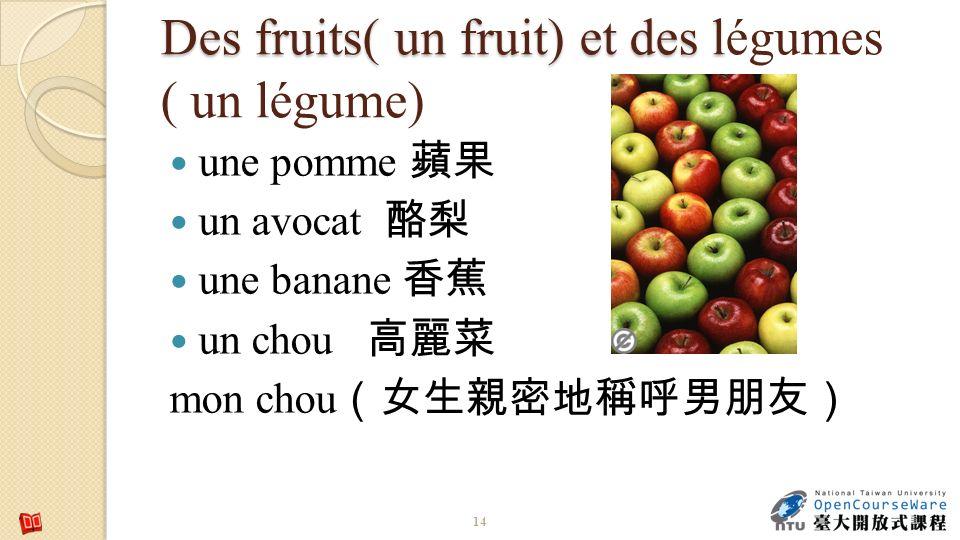Des fruits( un fruit) et des l Des fruits( un fruit) et des légumes ( un légume) une pomme un avocat une banane un chou mon chou 14