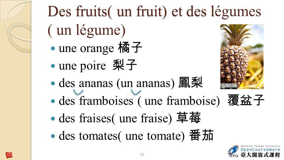 Des fruits( un fruit) et des l Des fruits( un fruit) et des légumes ( un légume) une orange une poire des ananas (un ananas) des framboises ( une fram