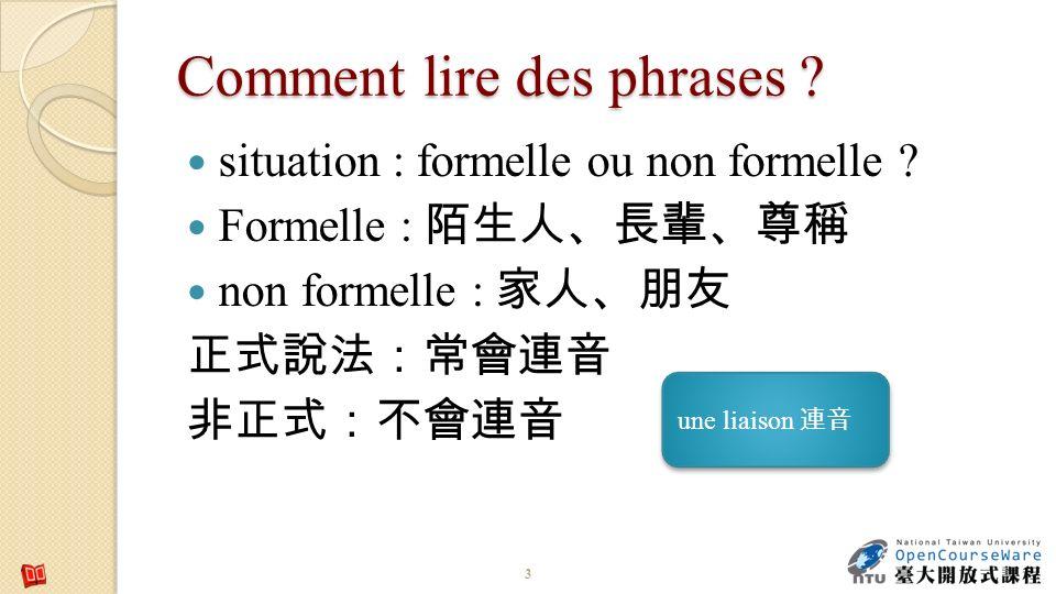 Comment lire des phrases ? situation : formelle ou non formelle ? Formelle : non formelle : 3 une liaison