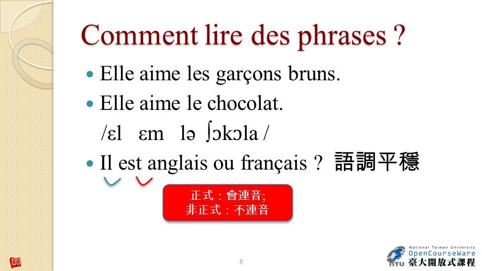 Comment lire des phrases ? Elle aime les garçons bruns. Elle aime le chocolat. /εl εm lə ɔ k ɔ la / Il est anglais ou français ? 5 ; ;