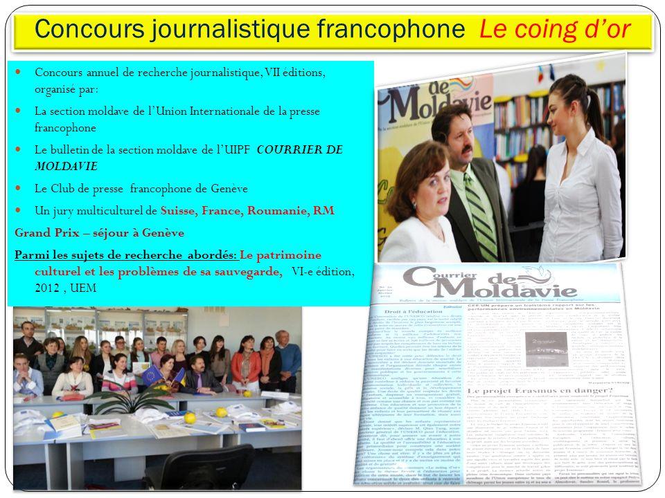 Concours journalistique francophone Le coing dor Concours annuel de recherche journalistique, VII éditions, organisé par: La section moldave de lUnion