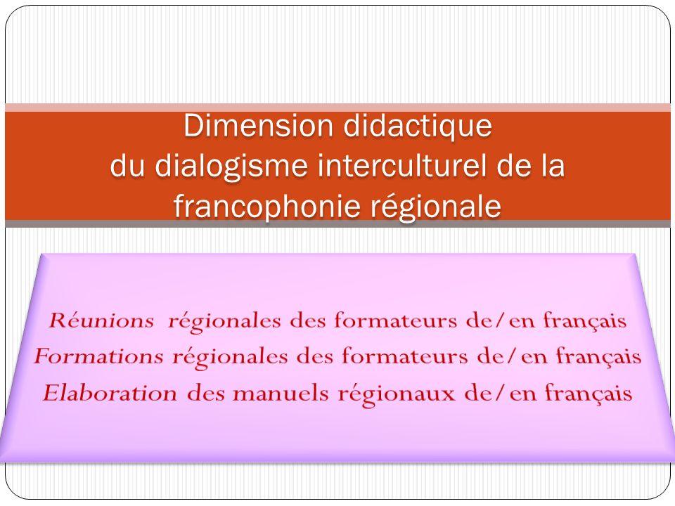 Dimension didactique du dialogisme interculturel de la francophonie régionale