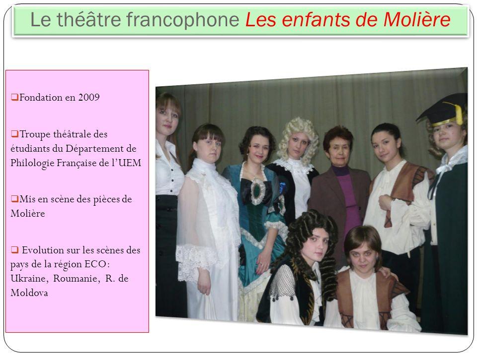 Le théâtre francophone Les enfants de Molière Fondation en 2009 Troupe théâtrale des étudiants du Département de Philologie Française de lUEM Mis en s
