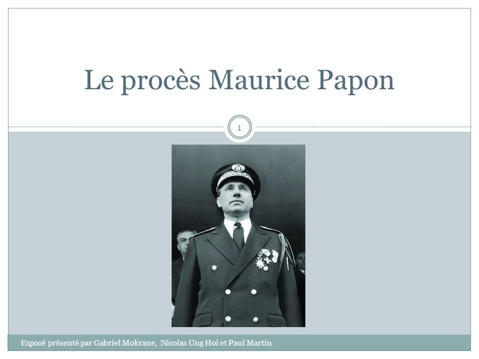 Le procès Maurice Papon 1 Exposé présenté par Gabriel Mokrane, Nicolas Ung Hoi et Paul Martin