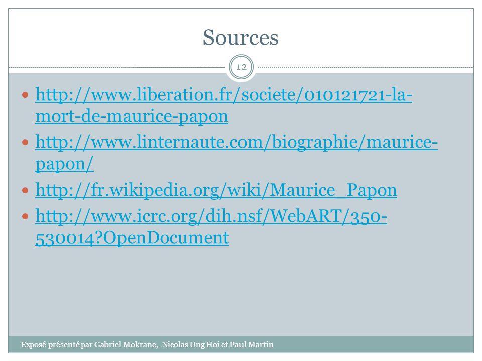 Sources Exposé présenté par Gabriel Mokrane, Nicolas Ung Hoi et Paul Martin 12 http://www.liberation.fr/societe/010121721-la- mort-de-maurice-papon ht