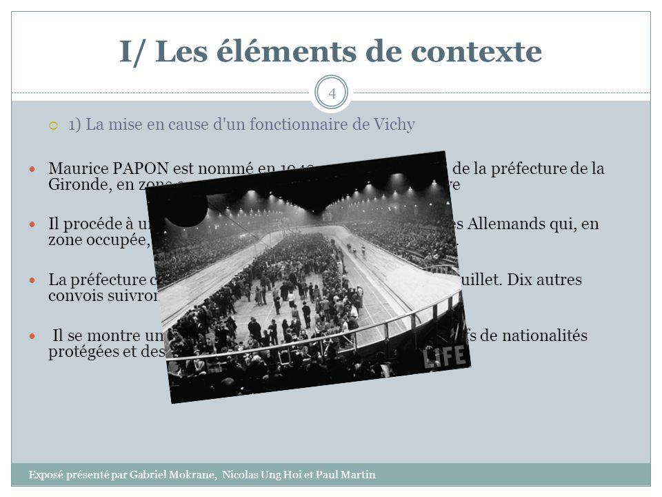 I/ Les éléments de contexte 1) La mise en cause d'un fonctionnaire de Vichy Maurice PAPON est nommé en 1942 secrétaire général de la préfecture de la