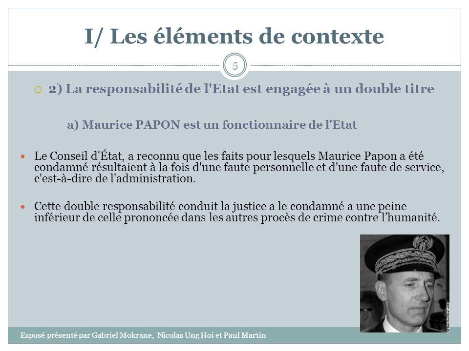 I/ Les éléments de contexte 2) La responsabilité de l'Etat est engagée à un double titre a) Maurice PAPON est un fonctionnaire de l'Etat Le Conseil d'
