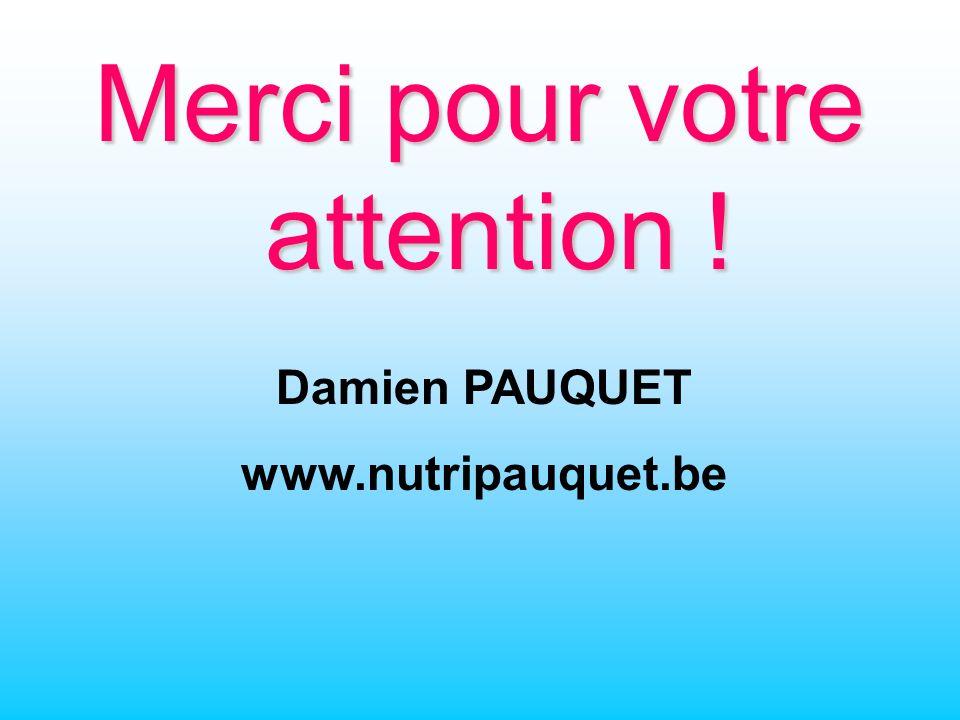 Merci pour votre attention ! Damien PAUQUET www.nutripauquet.be