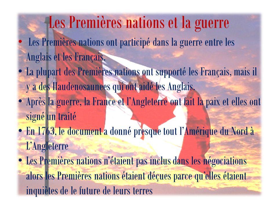 Les Premières nations et la guerre Les Premières nations ont participé dans la guerre entre les Anglais et les Français.