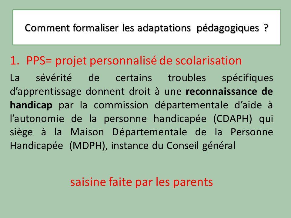 Comment formaliser les adaptations pédagogiques ? 1.PPS= projet personnalisé de scolarisation La sévérité de certains troubles spécifiques dapprentiss