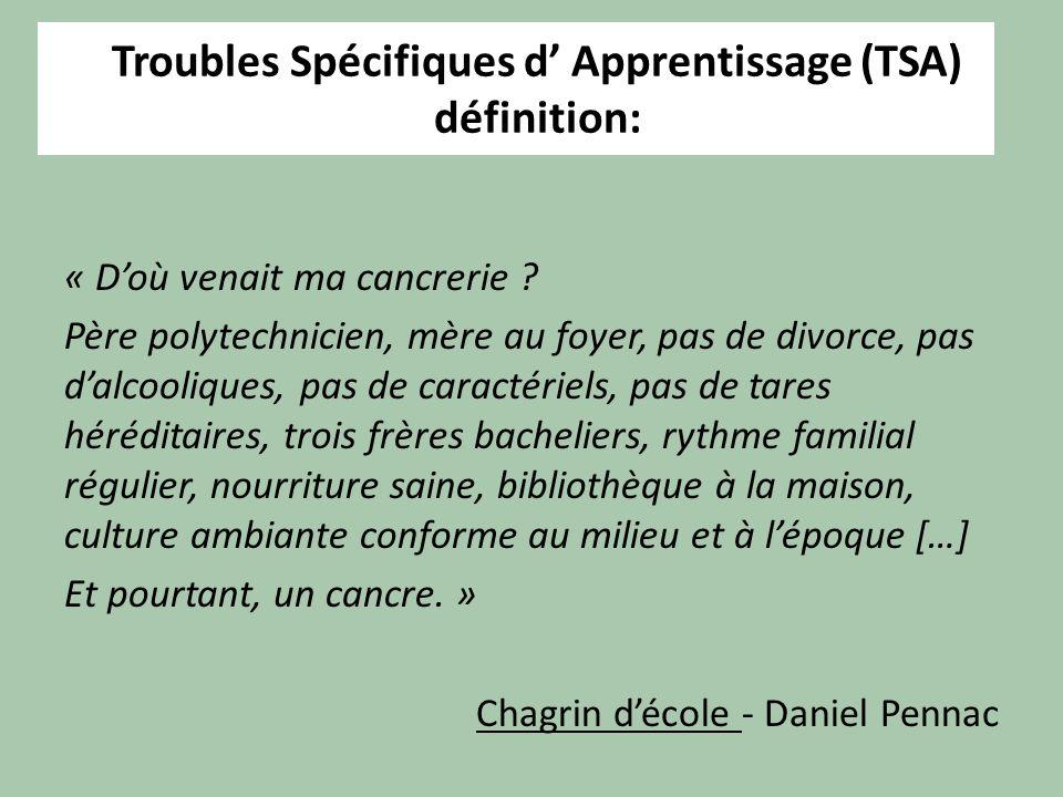 Troubles Spécifiques d Apprentissage (TSA) définition: « Doù venait ma cancrerie ? Père polytechnicien, mère au foyer, pas de divorce, pas dalcoolique