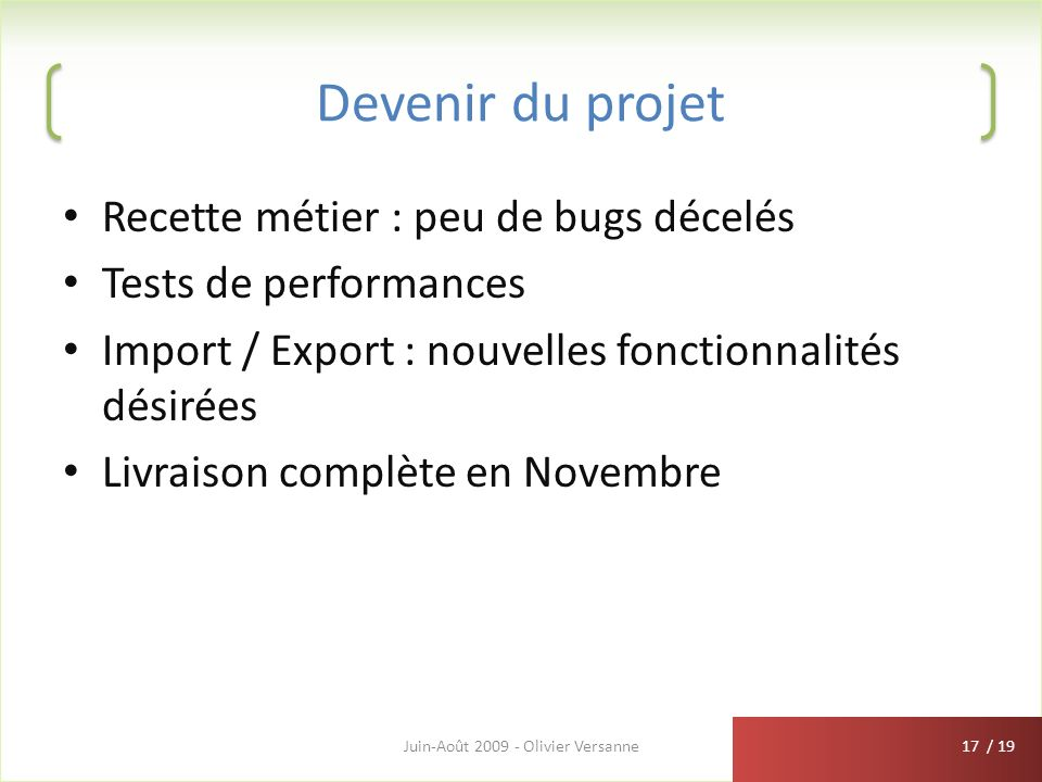 / 19 Devenir du projet Recette métier : peu de bugs décelés Tests de performances Import / Export : nouvelles fonctionnalités désirées Livraison compl