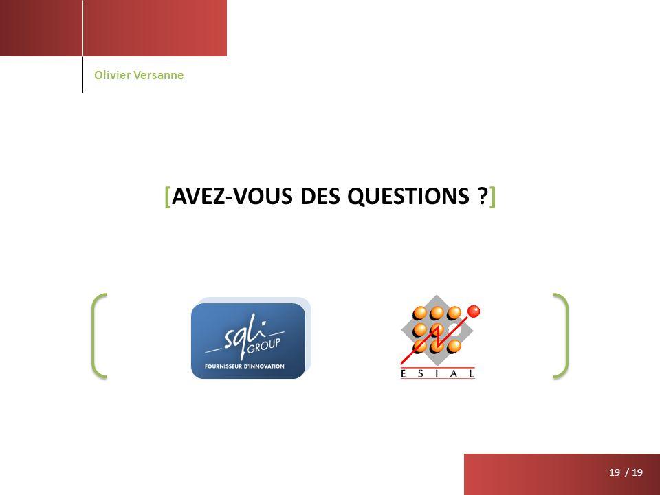 / 19 [AVEZ-VOUS DES QUESTIONS ?] Olivier Versanne 19