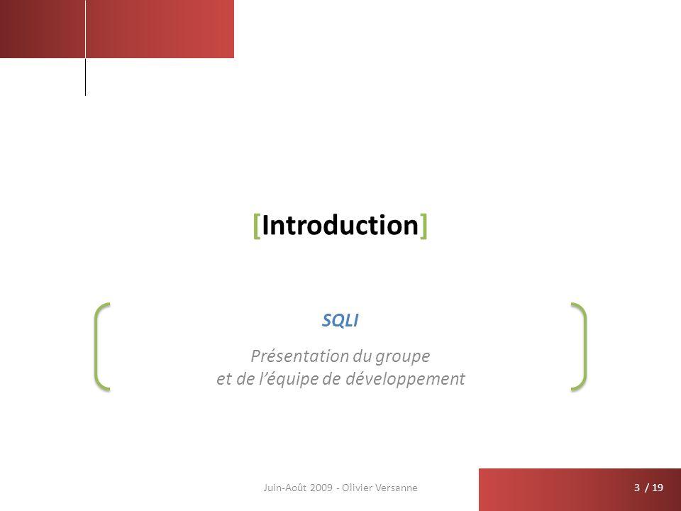 / 19 [Introduction] Présentation du groupe et de léquipe de développement Juin-Août 2009 - Olivier Versanne SQLI 3