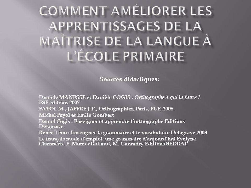 Danièle MANESSE et Danièle COGIS : Orthographe à qui la faute ? ESF éditeur, 2007 FAYOL M., JAFFRE J-P., Orthographier, Paris, PUF, 2008. Michel Fayol