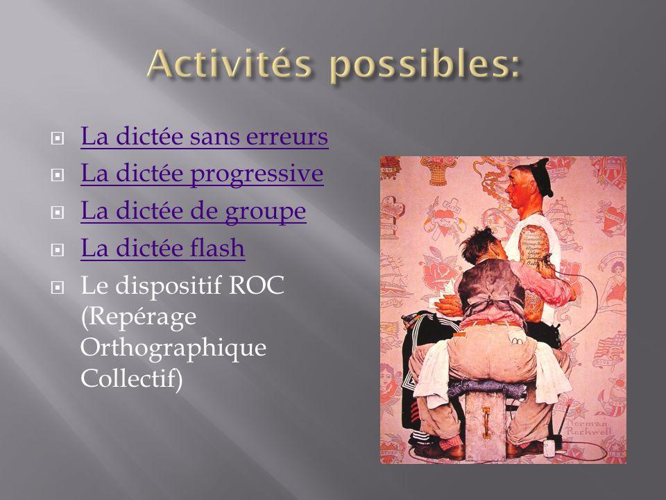 La dictée sans erreurs La dictée progressive La dictée de groupe La dictée flash Le dispositif ROC (Repérage Orthographique Collectif)