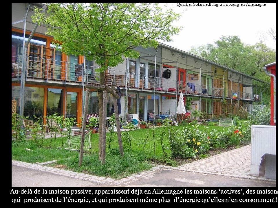 Au-delà de la maison passive, apparaissent déjà en Allemagne les maisons actives, des maisons qui produisent de lénergie, et qui produisent même plus dénergie quelles nen consomment.