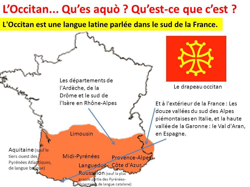 Le drapeau occitan L'Occitan est une langue latine parlée dans le sud de la France. LOccitan... Ques aquò ? Quest-ce que cest ? Limousin Midi-Pyrénées