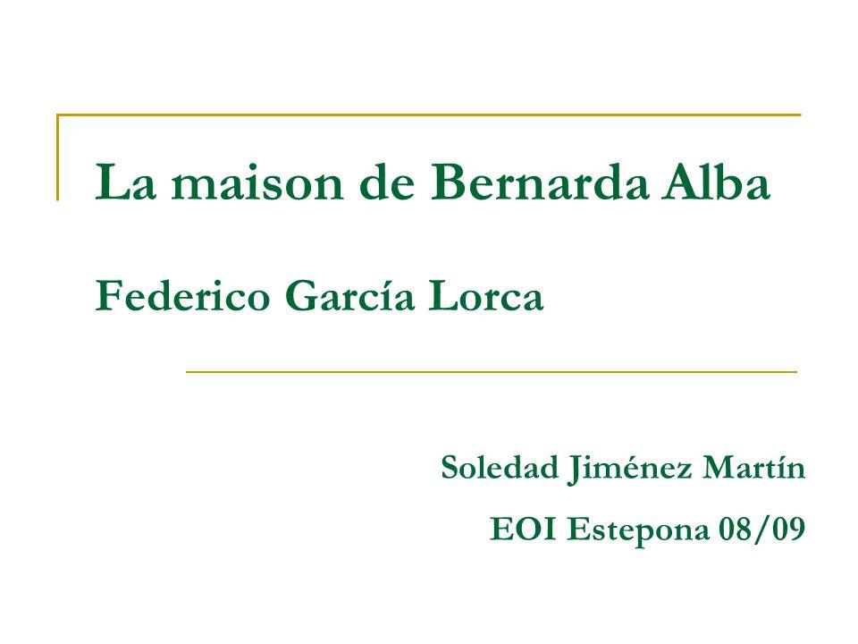 La maison de Bernarda Alba Federico García Lorca Soledad Jiménez Martín EOI Estepona 08/09