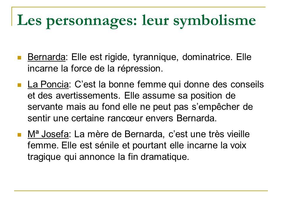 Bernarda: Elle est rigide, tyrannique, dominatrice. Elle incarne la force de la répression. La Poncia: Cest la bonne femme qui donne des conseils et d