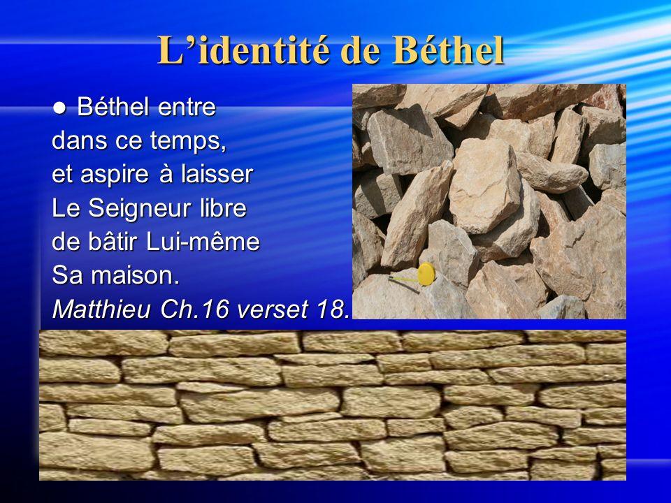 Lidentité de Béthel Béthel entre Béthel entre dans ce temps, et aspire à laisser Le Seigneur libre de bâtir Lui-même Sa maison.