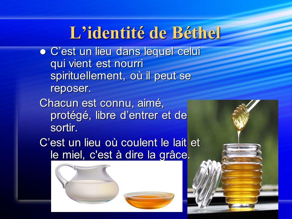 Lidentité de Béthel Cest un lieu dans lequel celui qui vient est nourri spirituellement, où il peut se reposer.