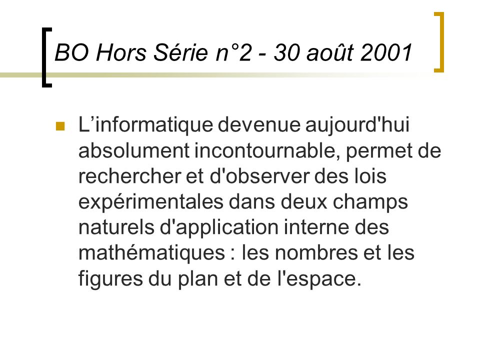 BO Hors Série n°2 - 30 août 2001 Linformatique devenue aujourd'hui absolument incontournable, permet de rechercher et d'observer des lois expérimental