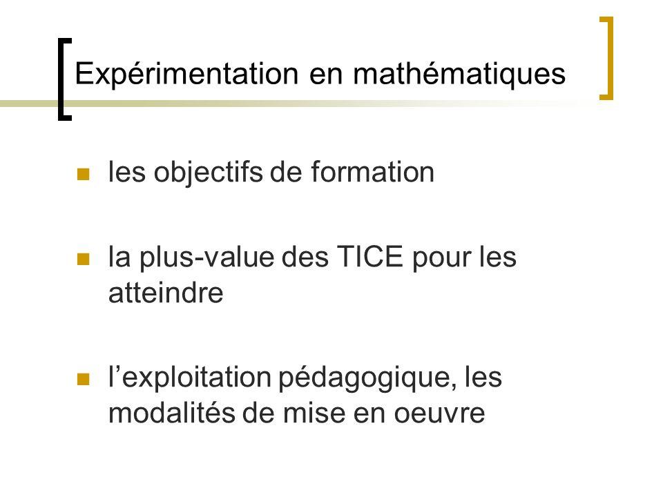 Expérimentation en mathématiques les objectifs de formation la plus-value des TICE pour les atteindre lexploitation pédagogique, les modalités de mise
