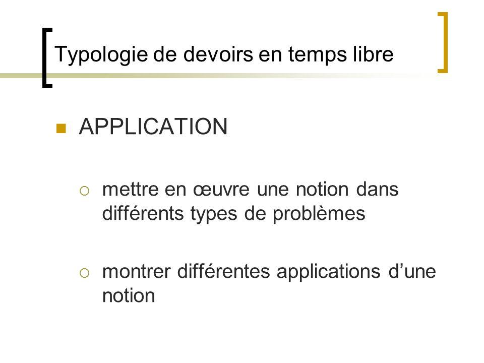 Typologie de devoirs en temps libre APPLICATION mettre en œuvre une notion dans différents types de problèmes montrer différentes applications dune no