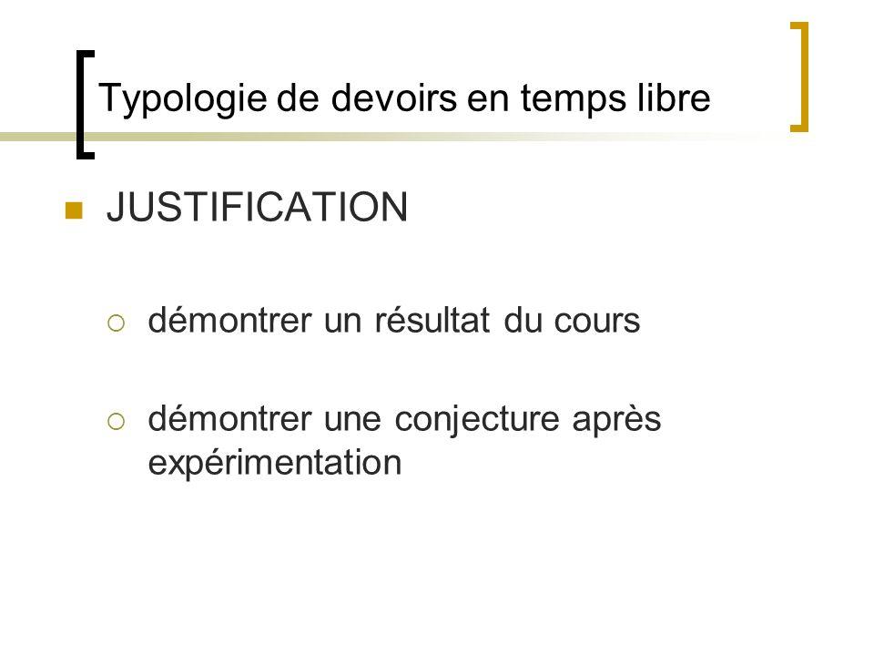 Typologie de devoirs en temps libre JUSTIFICATION démontrer un résultat du cours démontrer une conjecture après expérimentation