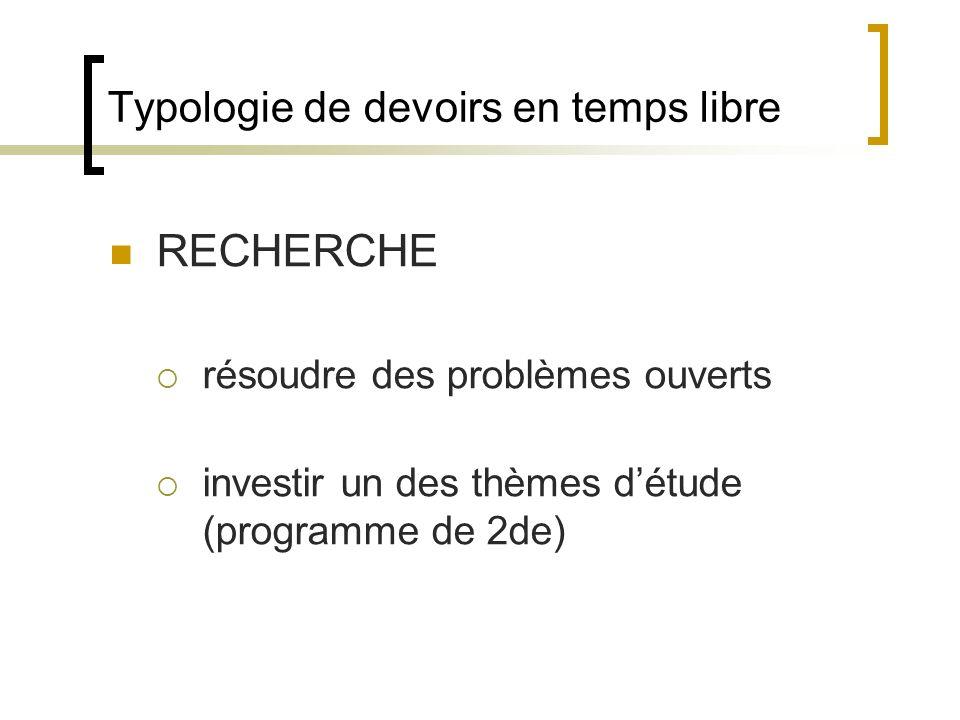 Typologie de devoirs en temps libre RECHERCHE résoudre des problèmes ouverts investir un des thèmes détude (programme de 2de)