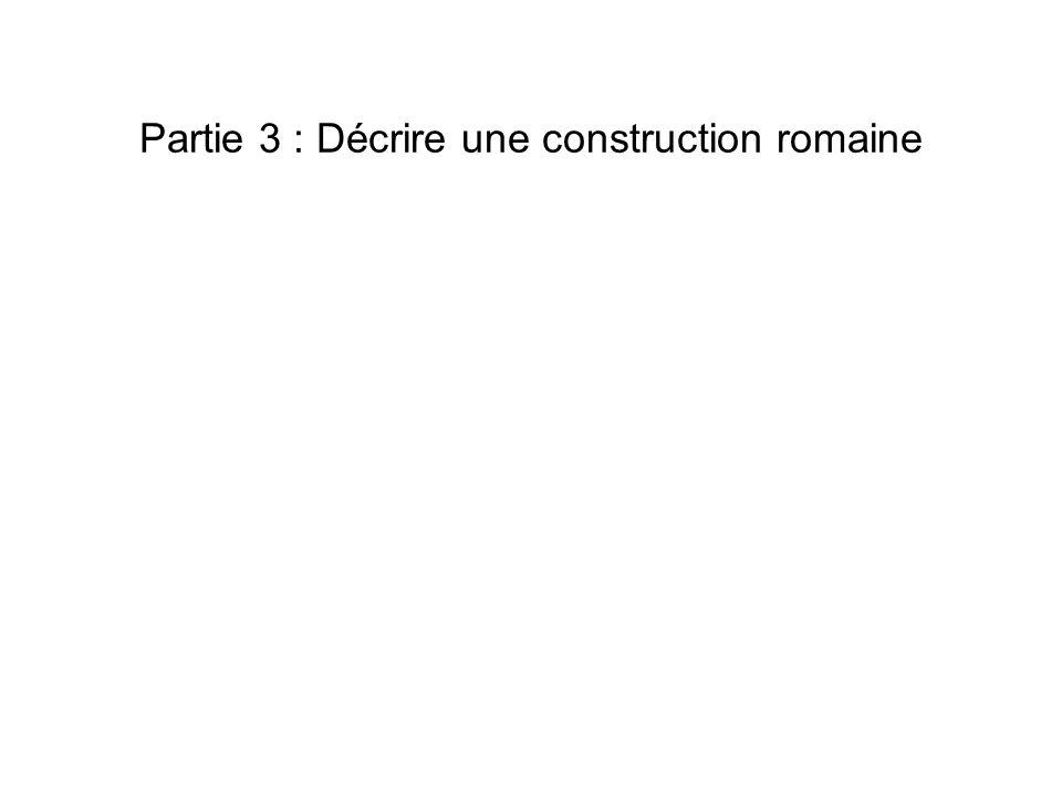 Partie 3 : Décrire une construction romaine