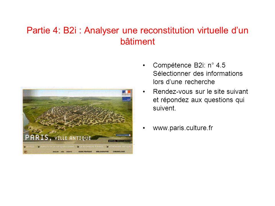 Partie 4: B2i : Analyser une reconstitution virtuelle dun bâtiment Compétence B2i: n° 4.5 Sélectionner des informations lors dune recherche Rendez-vou