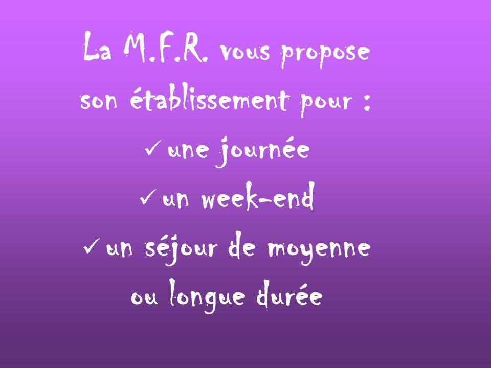 La M.F.R. vous propose son établissement pour : une journée un week-end un séjour de moyenne ou longue durée