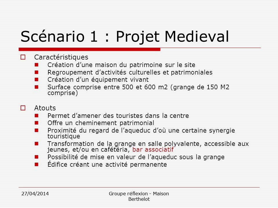 27/04/2014Groupe réflexion - Maison Berthelot 27/04/2014Groupe réflexion - Maison Berthelot Scénario 1 : Projet Medieval Caractéristiques Création dun