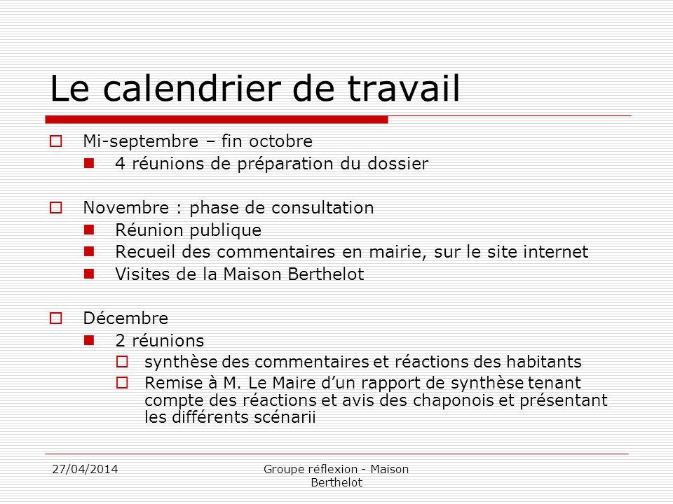 27/04/2014Groupe réflexion - Maison Berthelot Le calendrier de travail Mi-septembre – fin octobre 4 réunions de préparation du dossier Novembre : phas