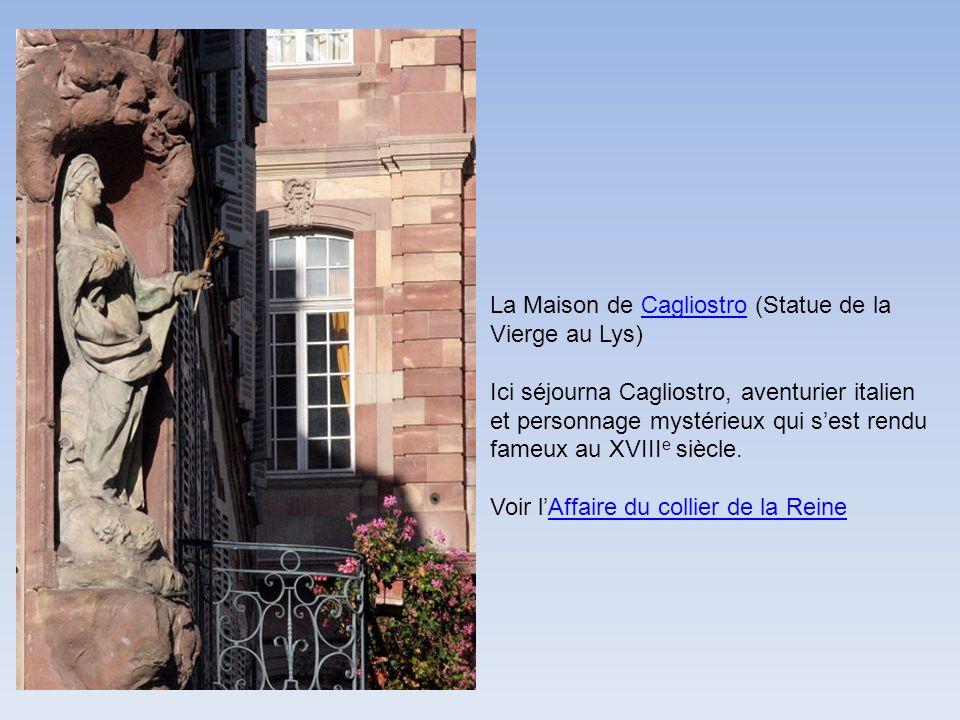 La Maison de Cagliostro (Statue de la Vierge au Lys)Cagliostro Ici séjourna Cagliostro, aventurier italien et personnage mystérieux qui sest rendu fam