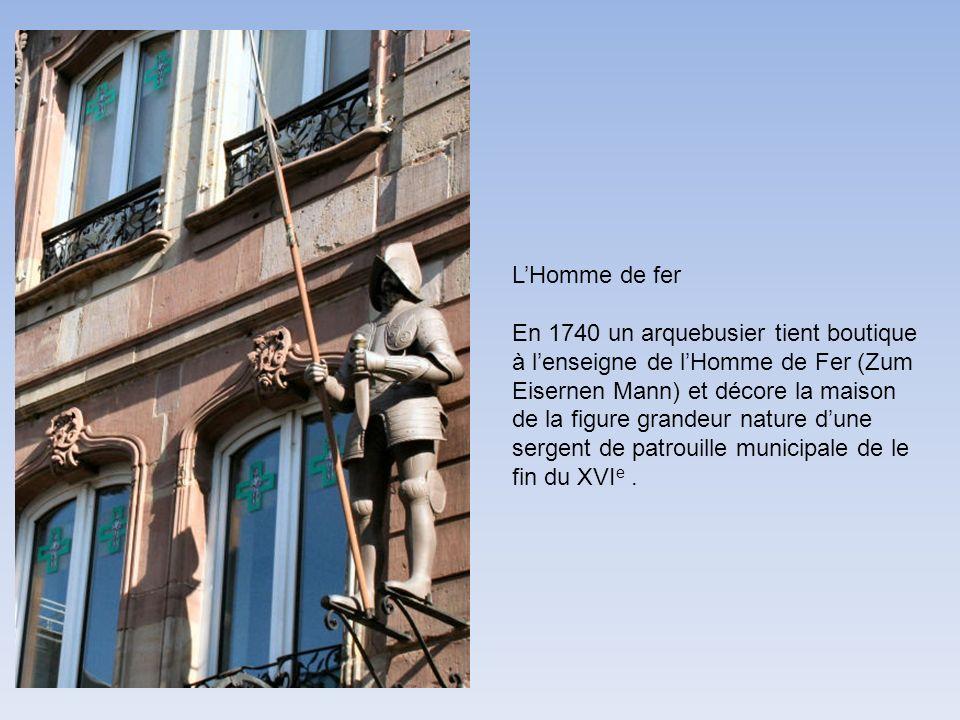 LHomme de fer En 1740 un arquebusier tient boutique à lenseigne de lHomme de Fer (Zum Eisernen Mann) et décore la maison de la figure grandeur nature dune sergent de patrouille municipale de le fin du XVI e.