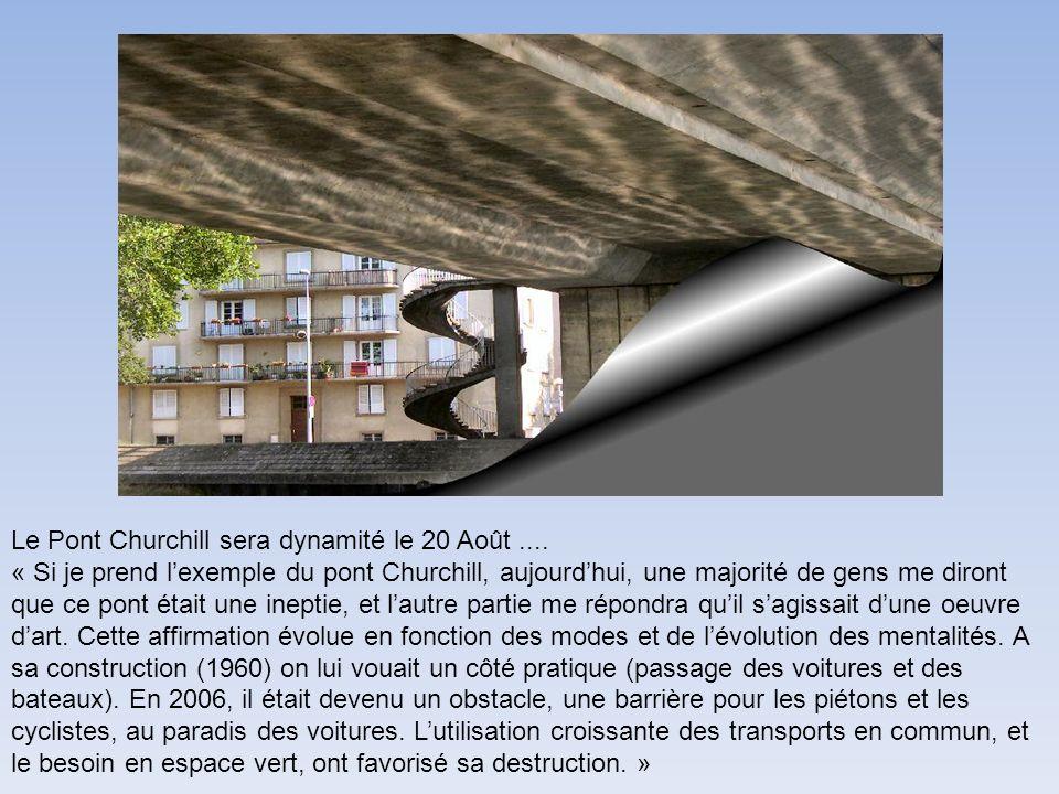 Le Pont Churchill sera dynamité le 20 Août.... « Si je prend lexemple du pont Churchill, aujourdhui, une majorité de gens me diront que ce pont était