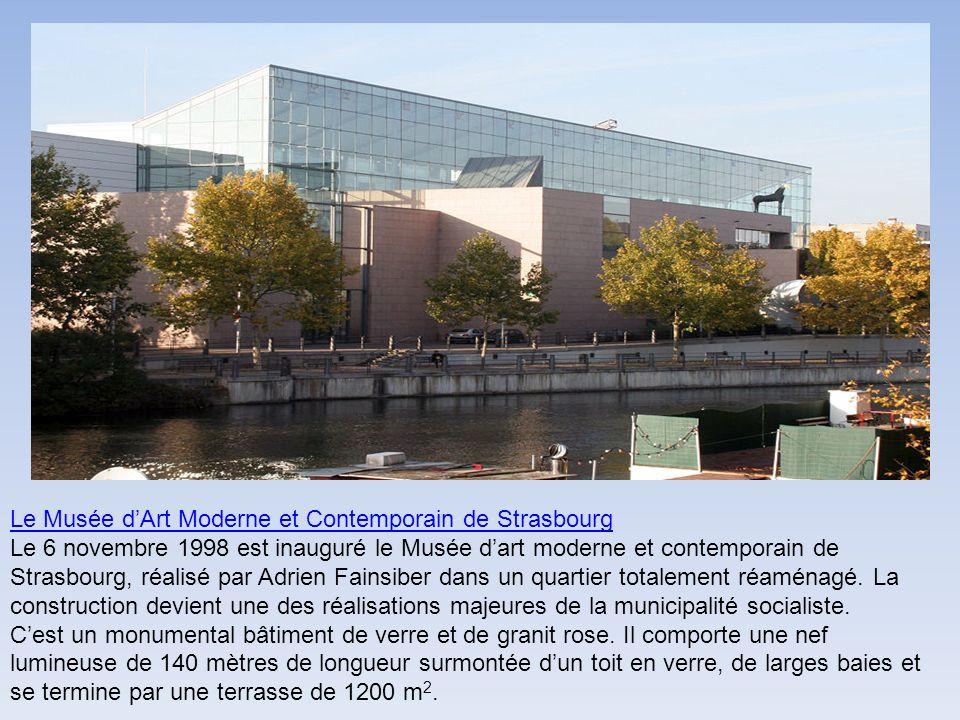 Le Musée dArt Moderne et Contemporain de Strasbourg Le 6 novembre 1998 est inauguré le Musée dart moderne et contemporain de Strasbourg, réalisé par Adrien Fainsiber dans un quartier totalement réaménagé.